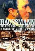Haussmann, His Life and Times, <br />and the Making of Modern Paris